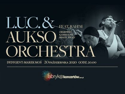 Koncert L.U.C. & AUKSO ORCHESTRA / feat. RAH!M / online - nie przegap!